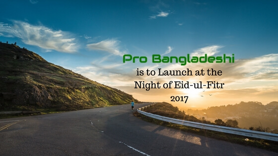 Pro Bangladeshi is to Launch at the Night of Eid-ul-Fitr 2017