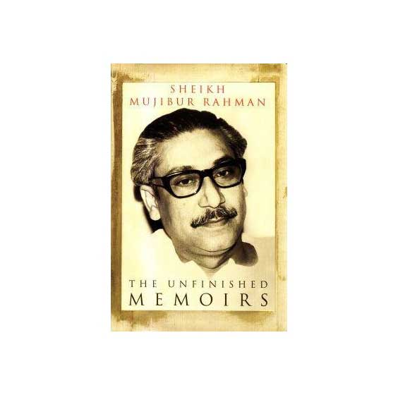 The Unfinished Memoirs is the autobiography by Sheikh Mujibur Rahman
