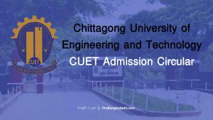 Chittagong University of Engineering and Technology CUET Admission Circular