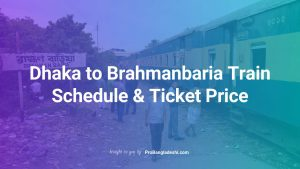 Dhaka to Brahmanbaria Train Schedule and Ticket Price