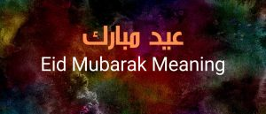 Eid Mubarak Meaning